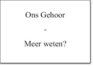 Ons Gehoor - Meer Weten?